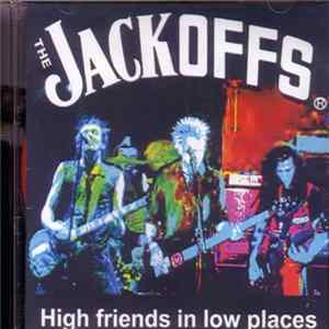The Jackoffs - High Friends In Low Places
