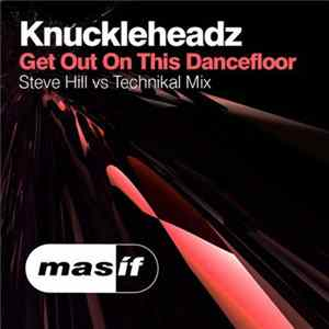 Knuckleheadz - Get Out On This Dancefloor (Steve Hill vs Technikal Mix)