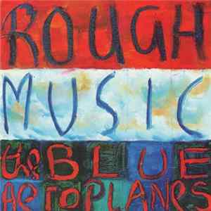 The Blue Aeroplanes - Rough Music