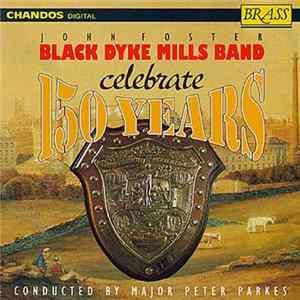 John Foster Black Dyke Mills Band Conducted By Major Peter Parkes - John Foster Black Dyke Mills Band Celebrate 150 Years