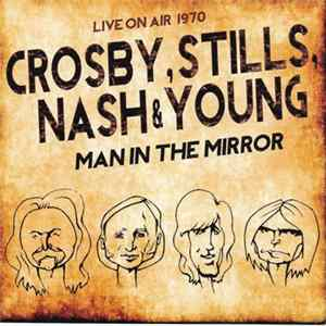 Crosby, Stills, Nash & Young - Man In The Mirror