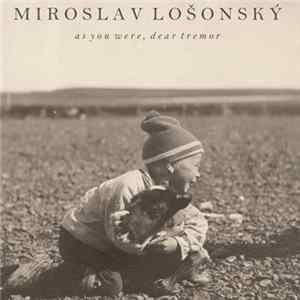 Miroslav Losonsky - As You Were, Dear Tremor