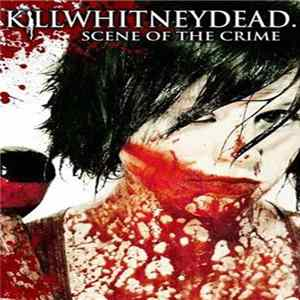 Killwhitneydead - Scene Of The Crime